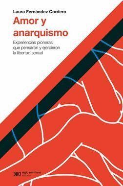AMOR Y ANARQUISMO : EXPERIENCIAS PIONERAS QUE PENSARON Y EJERCIERON LA LIBERTAD