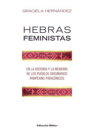 HEBRAS FEMINISTAS EN LA HISTORIA Y LA MEMORIA DE LOS PUEBLOS ORIGINARIOS PAMPEAN