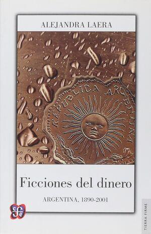 FICCIONES DEL DINERO : ARGENTINA, 1890-2001