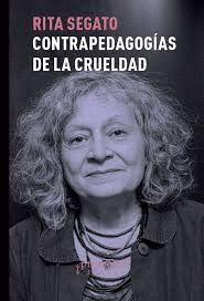 CONTRAPEDAGOGIAS DE LA CRUELDAD. 3A. EDICION AMPLIADA