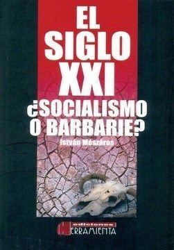 EL SIGLO XXI ¿SOCIALISMO O BARBARIE?